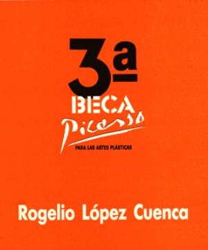 3ª BECA PICASSO PARA LAS ARTES PLÁSTICAS (ROGELIO LÓPEZ CUENCA)