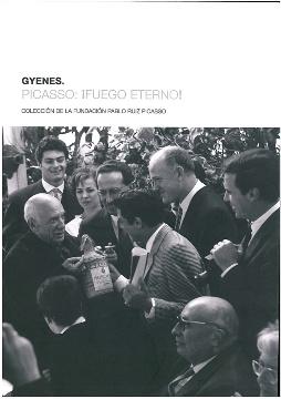 GYENES. PICASSO: ¡FUEGO ETERNO!: COLECCIÓN DE LA FUNDACIÓN PABLO RUIZ PICASSO