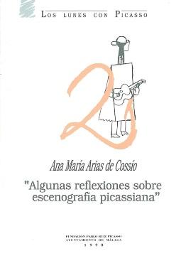 ANA MARÍA ARIAS DE COSSÍO. «ALGUNAS REFLEXIONES SOBRE ESCENOGRAFÍA PICASSIANA»