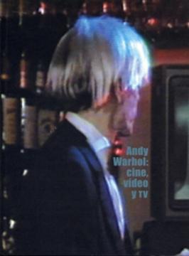 ANDY WARHOL: CINE, VIDEO Y TV