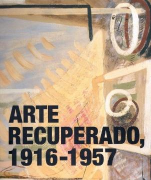 ARTE RECUPERADO, 1916-1957. JUNTO AL AURA DE PICASSO